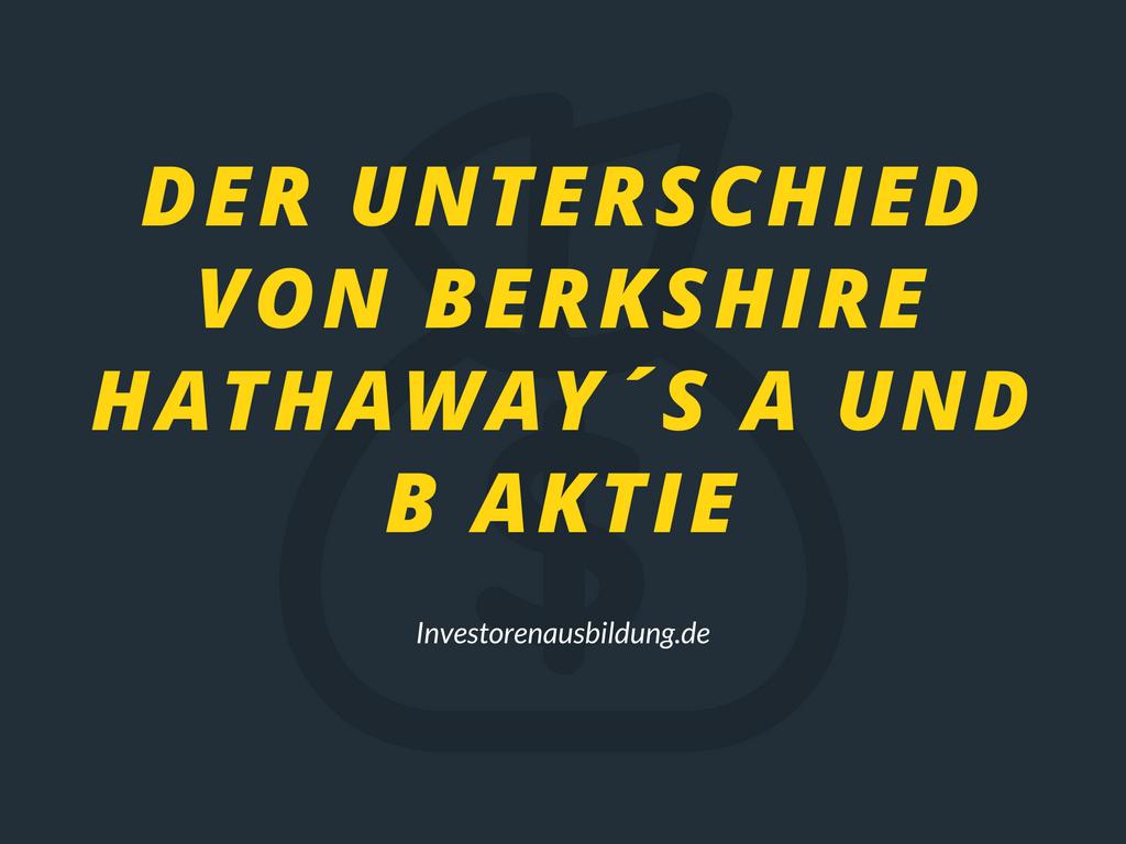 Der unterschied von berkshire hathaway´s A und B Aktie