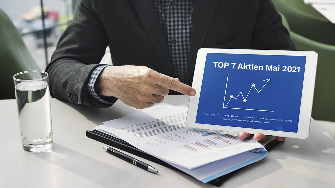 Die Top 7 Aktien zum Kaufen im Mai 2021